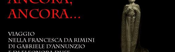 ANCORA, ANCORA!Viaggio nella Francesca da Rimini di Gabriele d'Annunzio e di Eleonora Duse